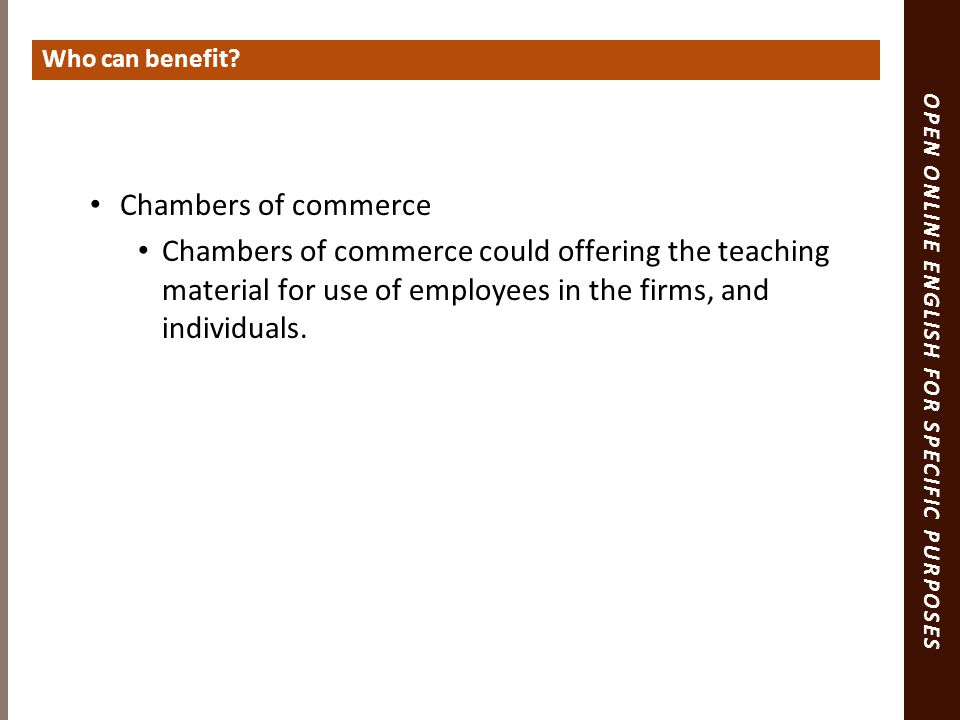 OPEN ONLINE ENGLISH FOR SPECIFIC PURPOSES Chambers of commerce Chambers of commerce could offering the teaching material for use of employees in the firms, and individuals.