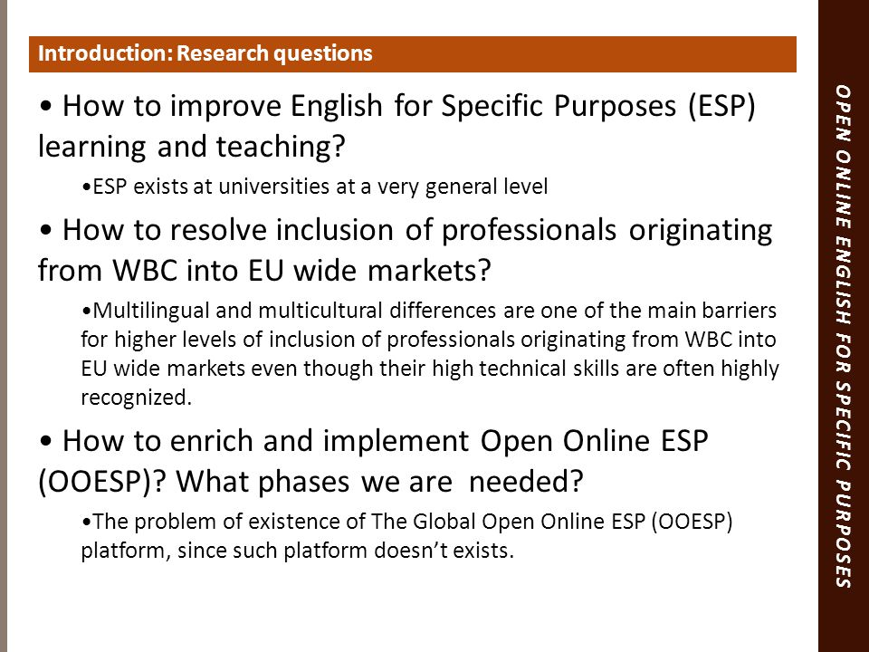 Introduction: Research questions How to improve English for Specific Purposes (ESP) learning and teaching.