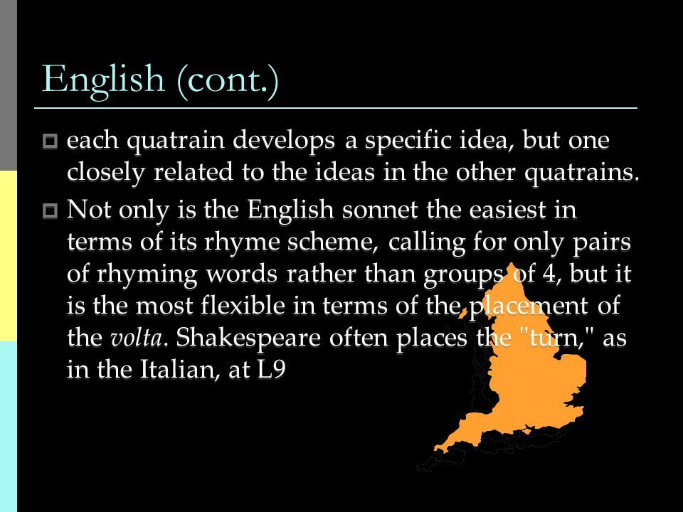 English (cont.)  each quatrain develops a specific idea, but one closely related to the ideas in the other quatrains.
