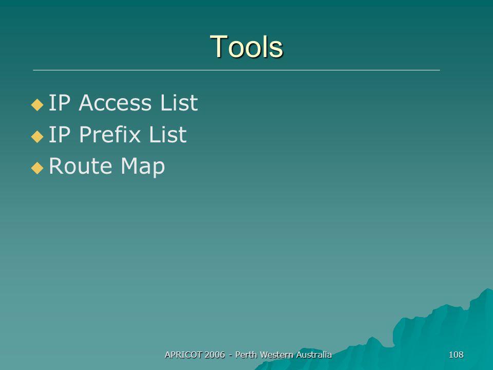 APRICOT 2006 - Perth Western Australia 108 Tools   IP Access List   IP Prefix List   Route Map