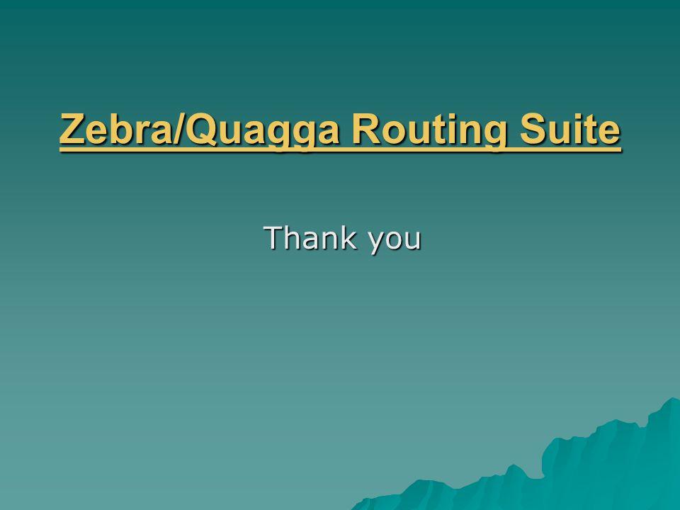 Zebra/Quagga Routing Suite Zebra/Quagga Routing Suite Thank you