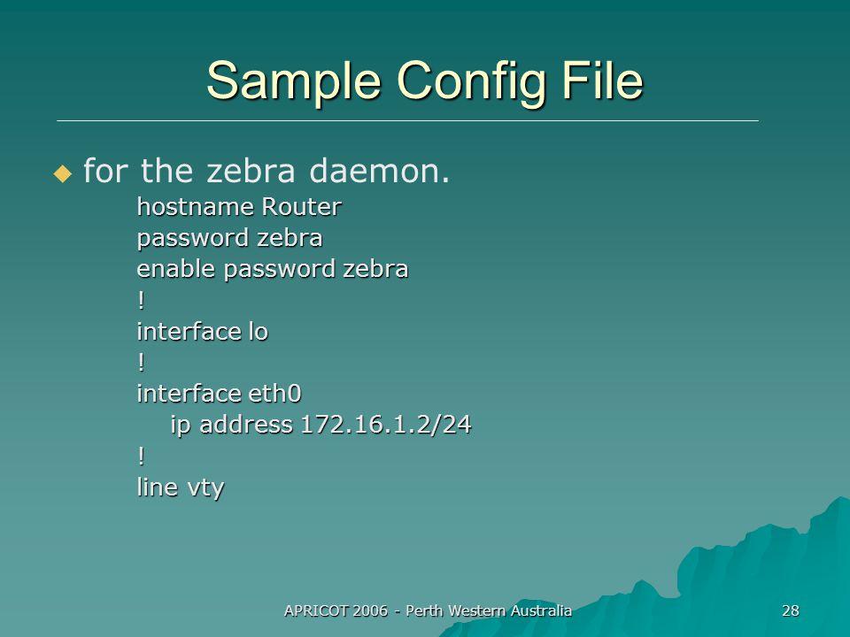 APRICOT 2006 - Perth Western Australia 28 Sample Config File   for the zebra daemon.