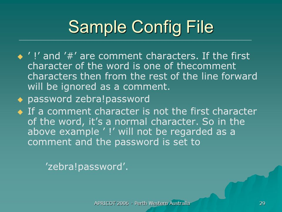 APRICOT 2006 - Perth Western Australia 29 Sample Config File   ' !' and '#' are comment characters.