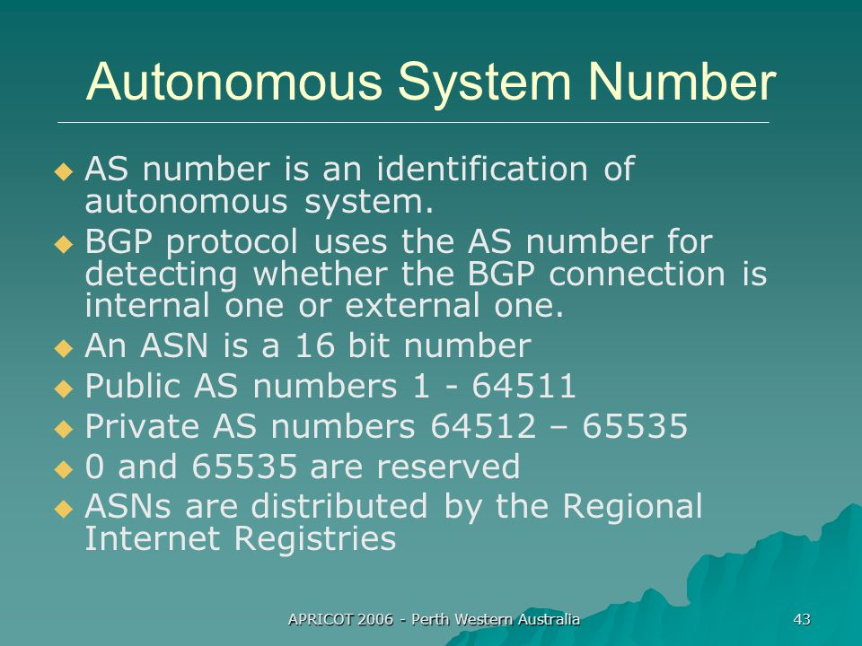 APRICOT 2006 - Perth Western Australia 43 Autonomous System Number   AS number is an identification of autonomous system.