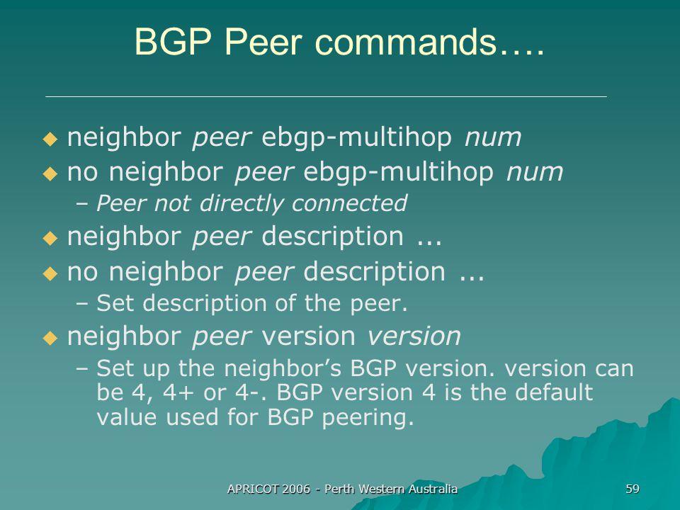 APRICOT 2006 - Perth Western Australia 59 BGP Peer commands….