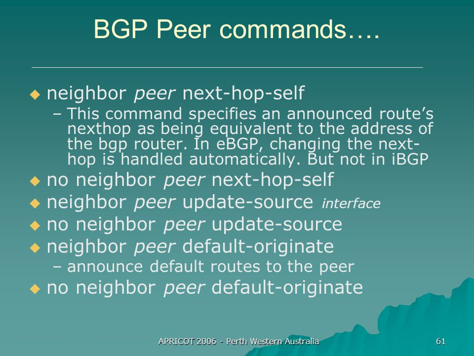 APRICOT 2006 - Perth Western Australia 61 BGP Peer commands….