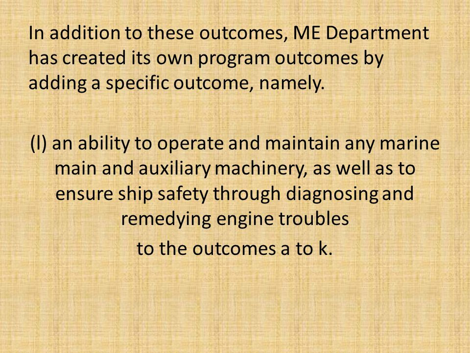 In addition to these outcomes, ME Department has created its own program outcomes by adding a specific outcome, namely.