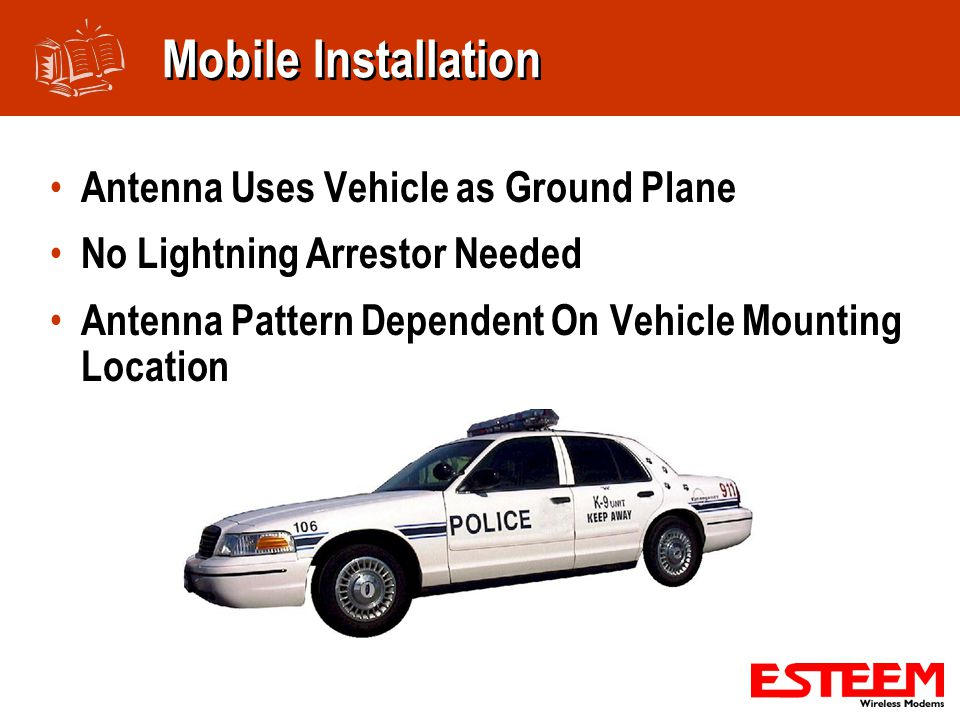 Mobile Installation Antenna Uses Vehicle as Ground Plane No Lightning Arrestor Needed Antenna Pattern Dependent On Vehicle Mounting Location