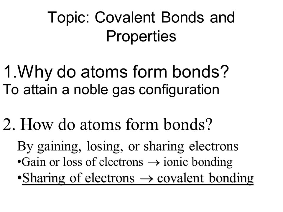 Topic: Covalent Bonds and Properties 1.Why do atoms form bonds? 2 ...
