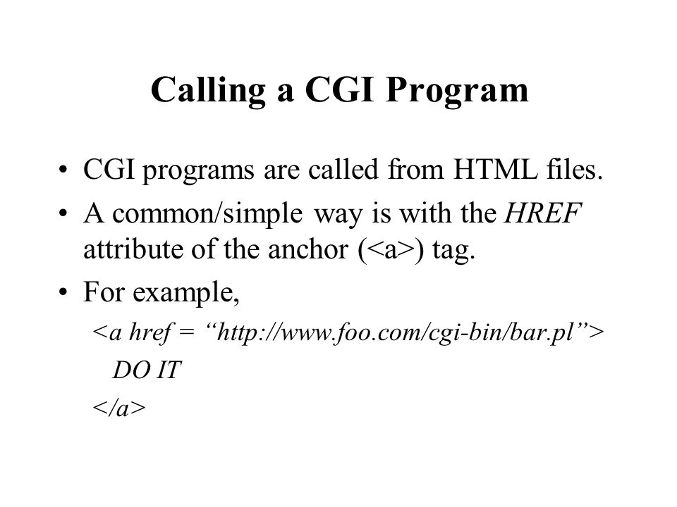 Calling a CGI Program CGI programs are called from HTML files.