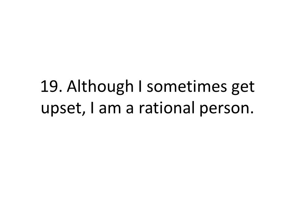 19. Although I sometimes get upset, I am a rational person.