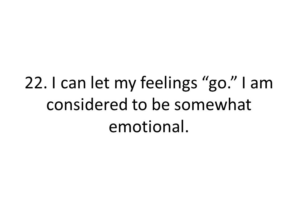 22. I can let my feelings go. I am considered to be somewhat emotional.