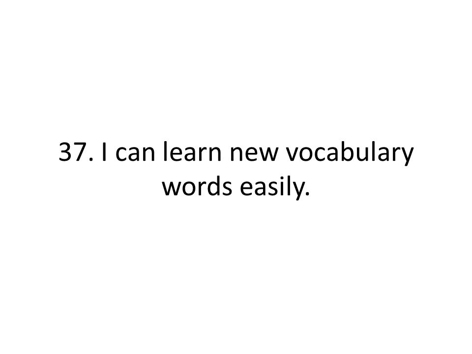 37. I can learn new vocabulary words easily.