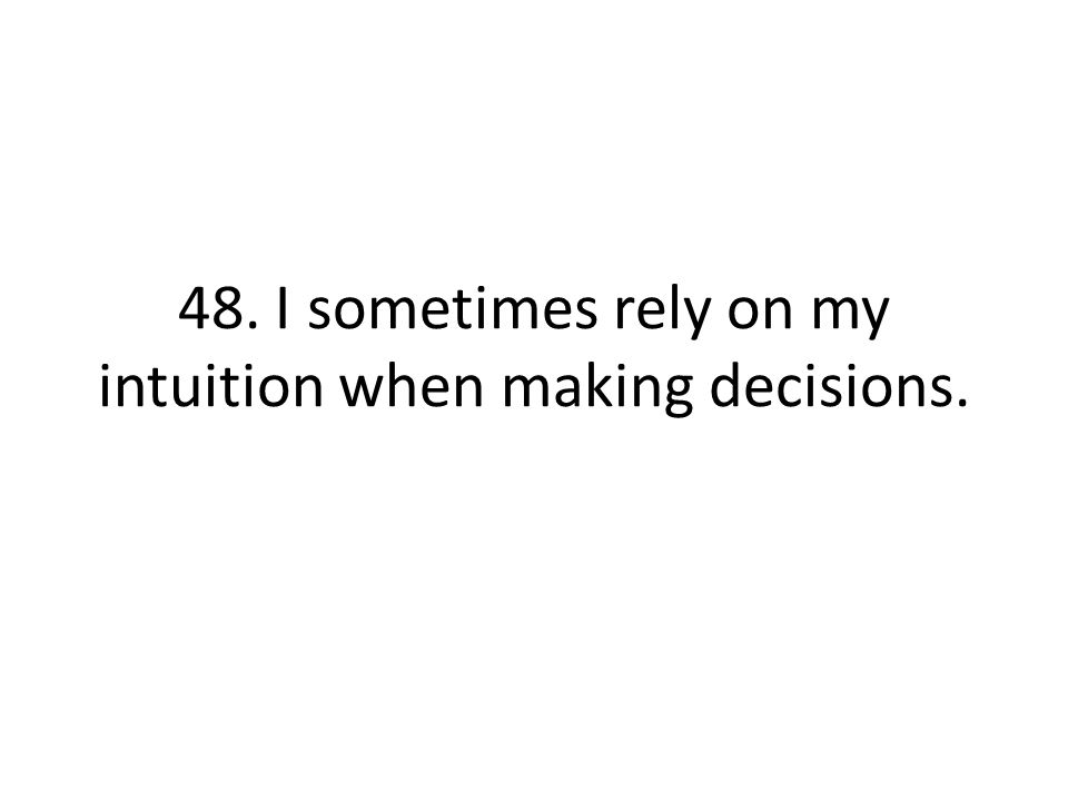 48. I sometimes rely on my intuition when making decisions.