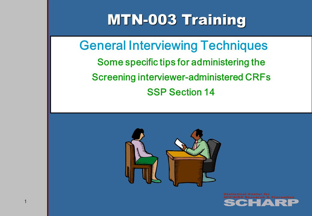 1 MTN-003 Training General Interviewing Techniques Some specific tips for administering the Screening interviewer-administered CRFs SSP Section 14