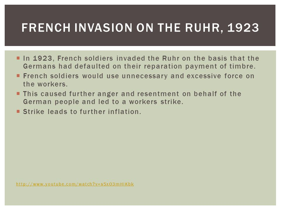  In 1923, French soldiers invaded the Ruhr on the basis that the Germans had defaulted on their reparation payment of timbre.
