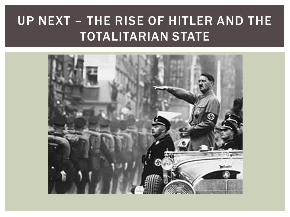 UP NEXT – THE RISE OF HITLER AND THE TOTALITARIAN STATE