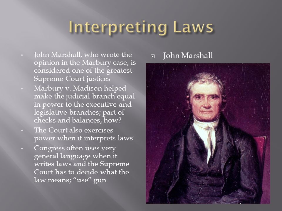John Marshall, who wrote the opinion in the Marbury case, is considered one of the greatest Supreme Court justices Marbury v.