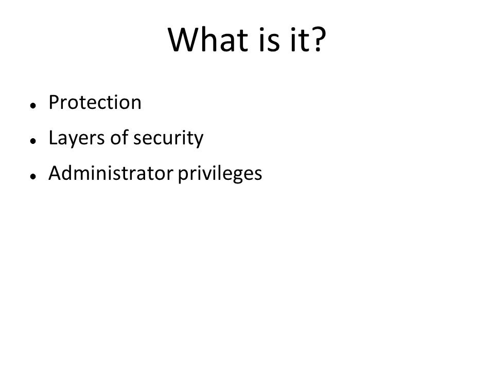 What is it Protection Layers of security Administrator privileges