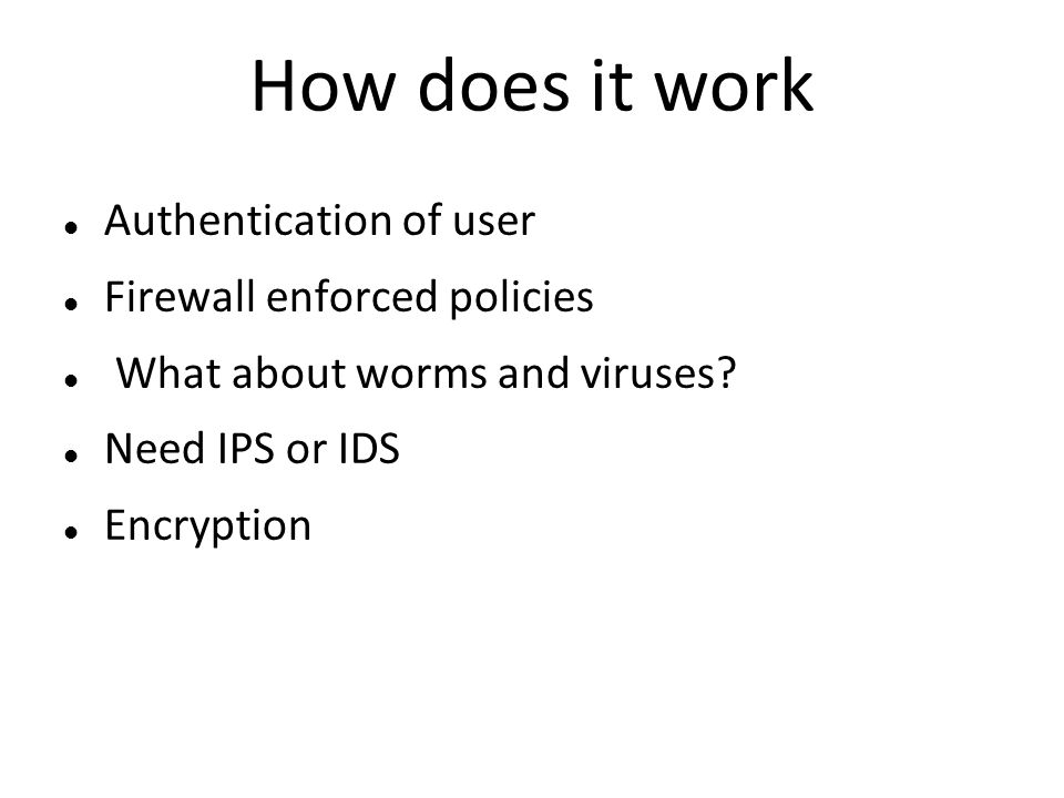 How does it work Authentication of user Firewall enforced policies What about worms and viruses.