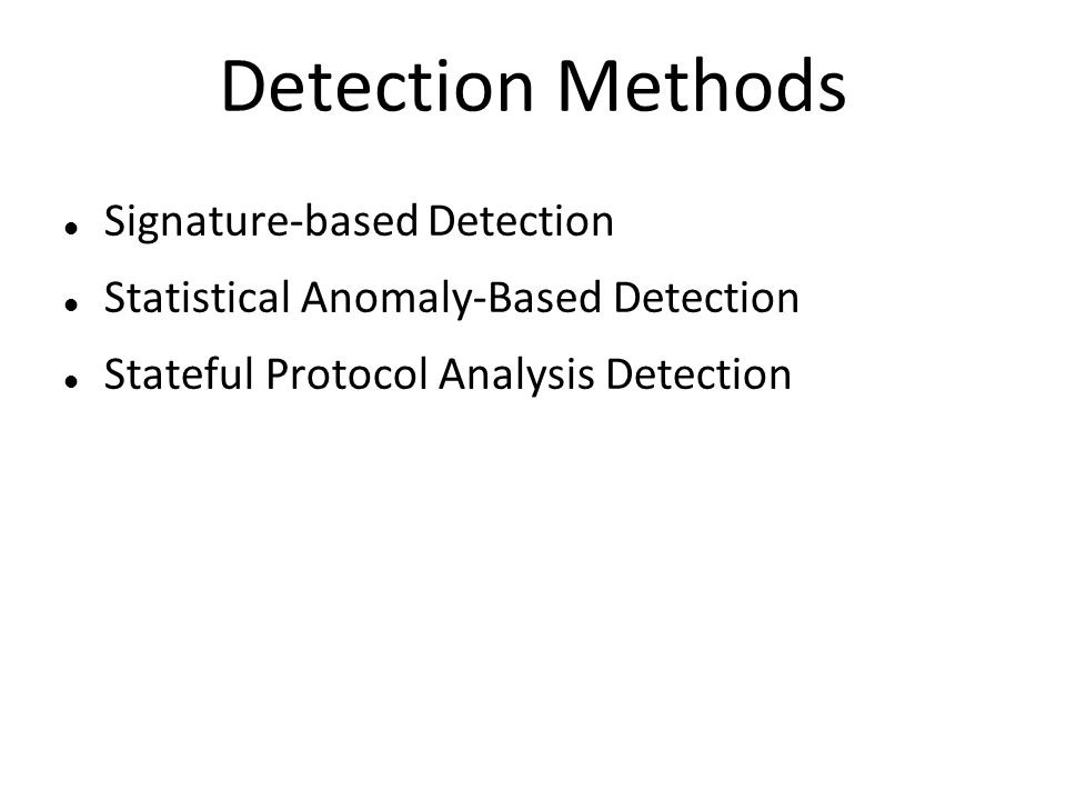 Detection Methods Signature-based Detection Statistical Anomaly-Based Detection Stateful Protocol Analysis Detection