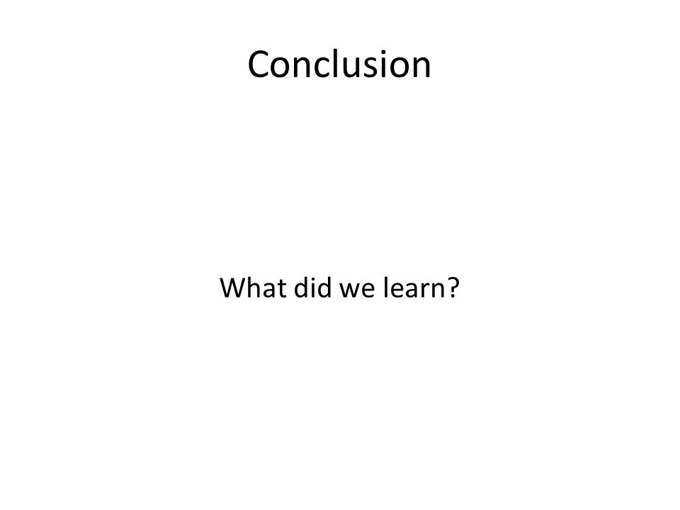 Conclusion What did we learn