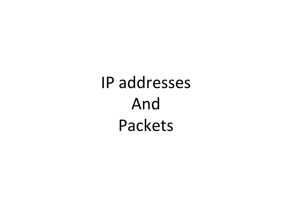 IP addresses And Packets