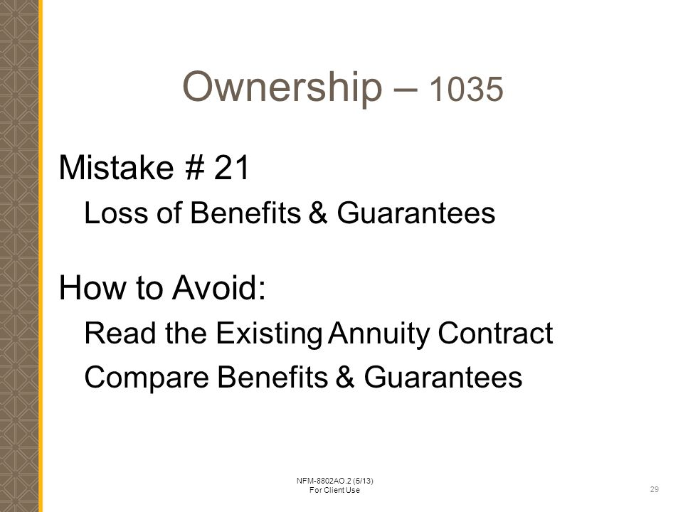 29 NFM-8802AO.2 (5/13) For Client Use Ownership – 1035 Mistake # 21 Loss of Benefits & Guarantees How to Avoid: Read the Existing Annuity Contract Compare Benefits & Guarantees