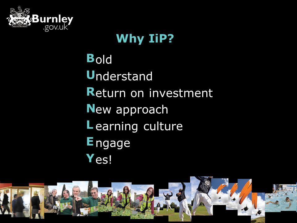 Why IiP old nderstand eturn on investment ew approach earning culture ngage es! BURNLEYBURNLEY