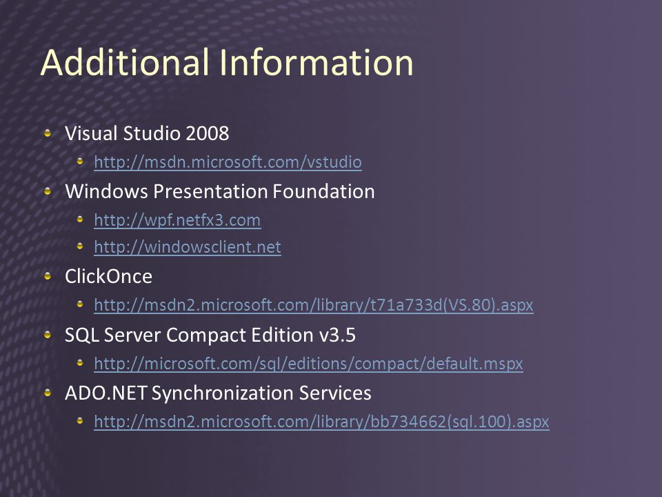 Additional Information Visual Studio Windows Presentation Foundation     ClickOnce   SQL Server Compact Edition v3.5   ADO.NET Synchronization Services