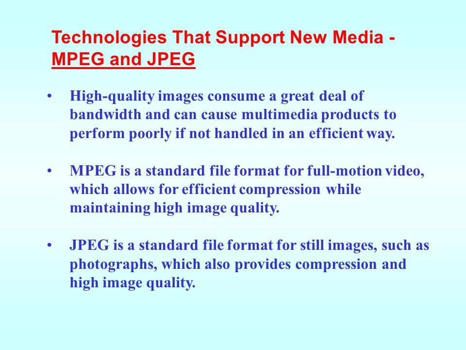 High-quality images consume a great deal of bandwidth and can cause multimedia products to perform poorly if not handled in an efficient way.