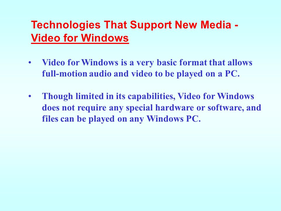 Video for Windows is a very basic format that allows full-motion audio and video to be played on a PC.