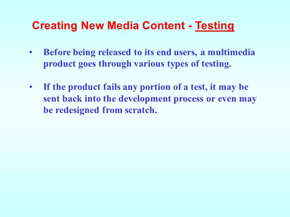 Before being released to its end users, a multimedia product goes through various types of testing.