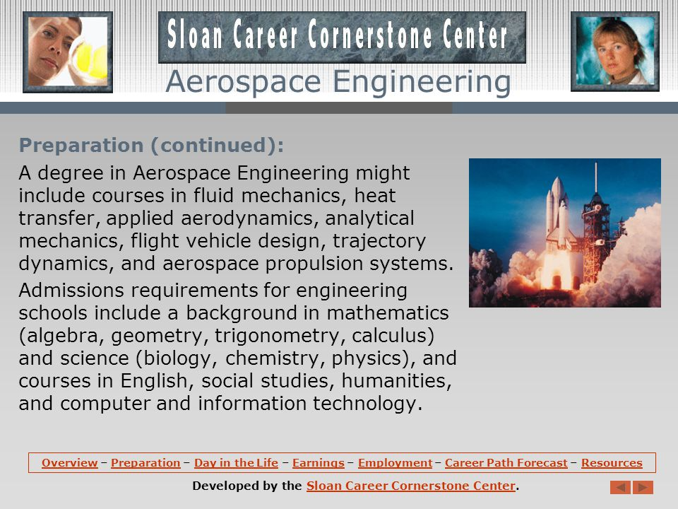 Aerospace Engineering Preparation: A bachelor s degree in engineering is required for almost all entry-level engineering jobs.