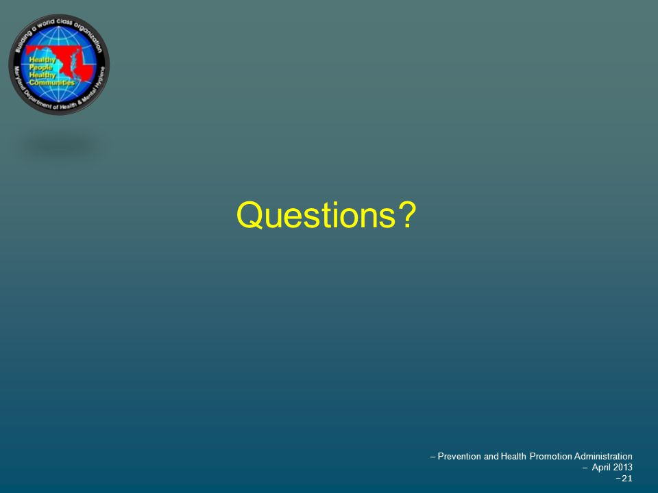 – Prevention and Health Promotion Administration – April 2013 –21 Questions