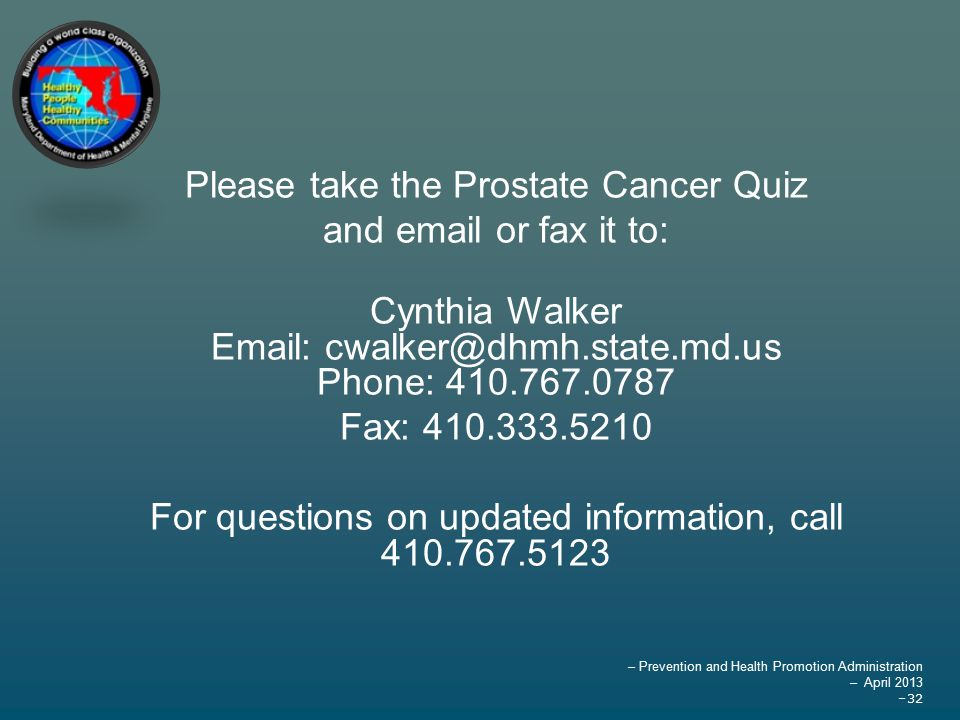 – Prevention and Health Promotion Administration – April 2013 –32 Please take the Prostate Cancer Quiz and  or fax it to: Cynthia Walker   Phone: Fax: For questions on updated information, call