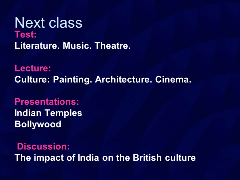 Next class Test: Literature. Music. Theatre. Lecture: Culture: Painting.
