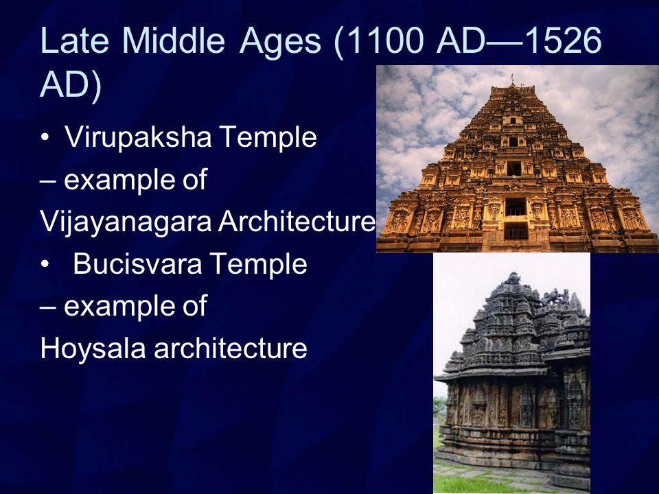 Late Middle Ages (1100 AD—1526 AD) Virupaksha Temple – example of Vijayanagara Architecture Bucisvara Temple – example of Hoysala architecture