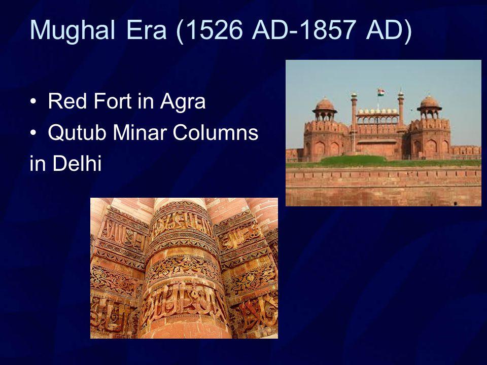 Mughal Era (1526 AD-1857 AD) Red Fort in Agra Qutub Minar Columns in Delhi