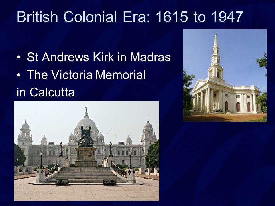 British Colonial Era: 1615 to 1947 St Andrews Kirk in Madras The Victoria Memorial in Calcutta
