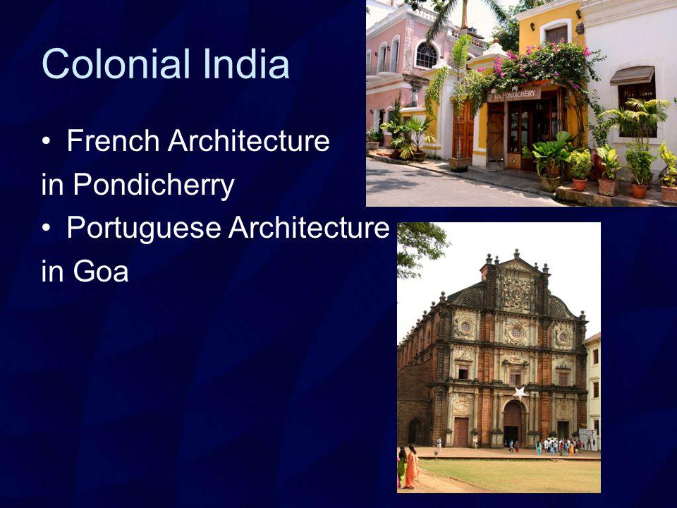 Colonial India French Architecture in Pondicherry Portuguese Architecture in Goa