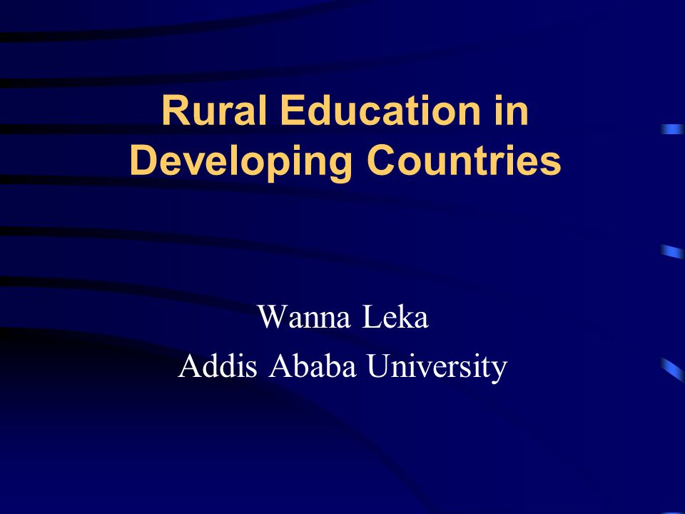 Rural Education in Developing Countries Wanna Leka Addis Ababa University