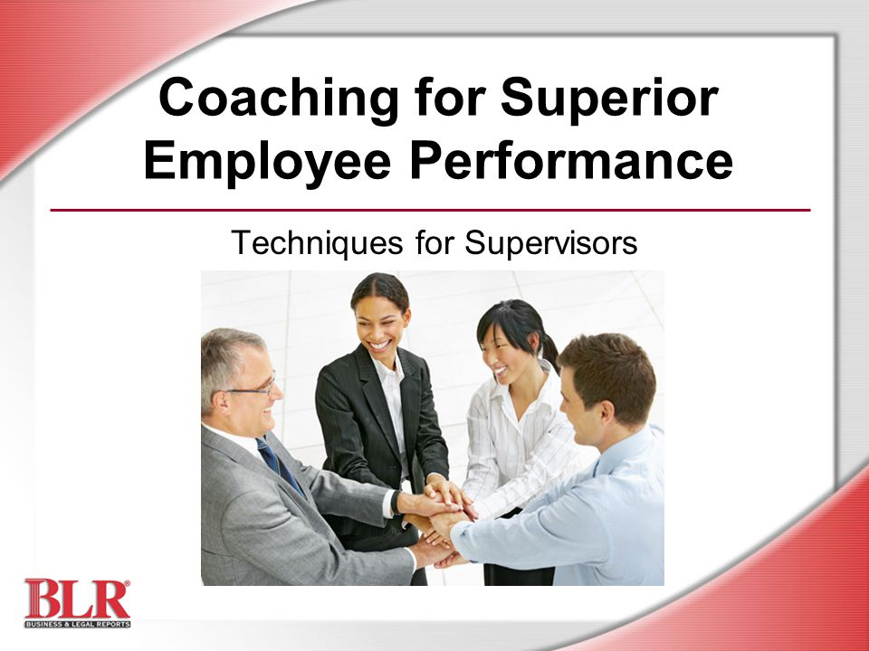 Coaching for Superior Employee Performance Techniques for Supervisors