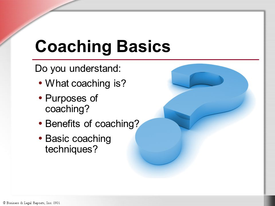 © Business & Legal Reports, Inc Do you understand: What coaching is.