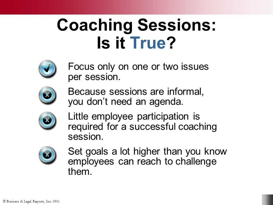 © Business & Legal Reports, Inc Coaching Sessions: Is it True.