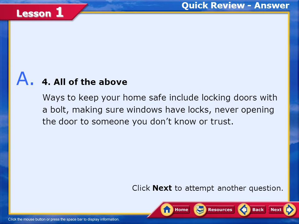 Lesson 1 Quick Review Q. Which of the following are ways to keep your home safe.