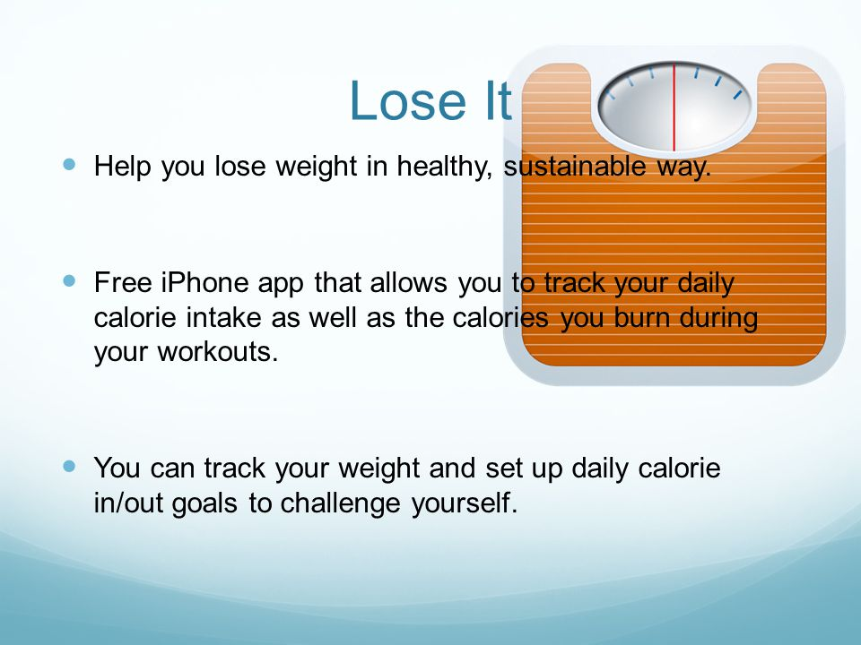 Lose It Help you lose weight in healthy, sustainable way.