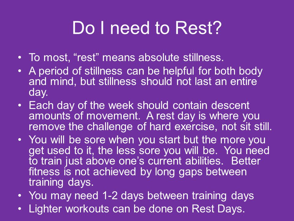 Do I need to Rest. To most, rest means absolute stillness.