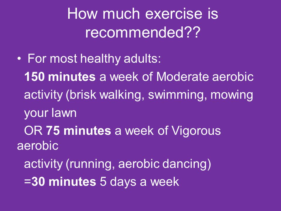 How much exercise is recommended .