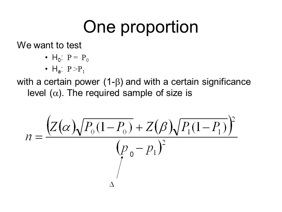 0 We want to test H 0 : P = P 0 H a : P >P 1 with a certain power (1-  ) and with a certain significance level (  ).